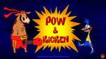 Pow and Kicken