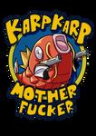 Karp Karp Mother Fucker