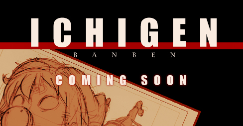 ICHIGEN COMING SOON by Banben