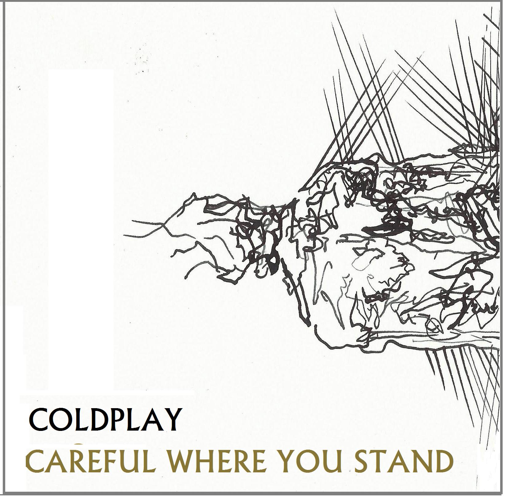 Coldplay - Careful Where You Stand Lyrics - YouTube