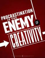 Procrastination is the Enemy of Creativity by luvataciousskull