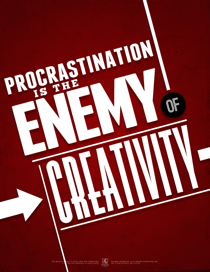 Procrastination is the Enemy of Creativity by luvataciousskull