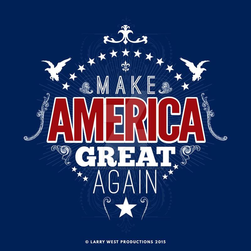 Make america great again by luvataciousskull on deviantart for Make america great again wallpaper