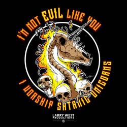 I'm Not Evil Like You, I Worship Satanic Unicorns!