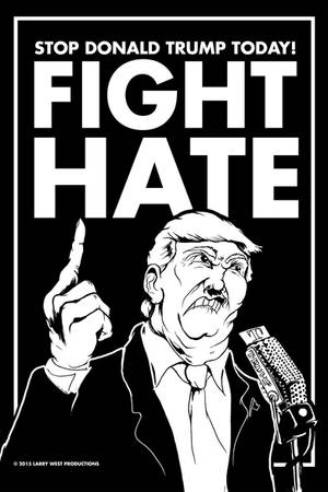 Stop Donald Trump Today! FIGHT HATE