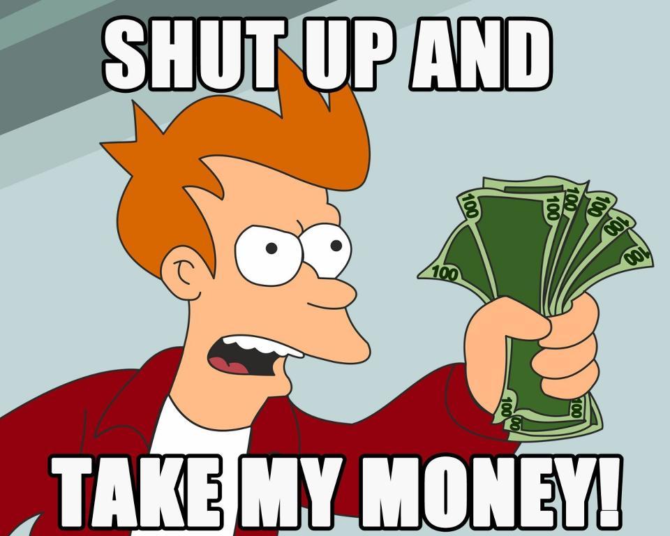 4f361778_960px_shut_up_and_take_my_money