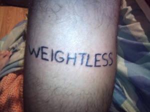 Weightless, my 1st tattoo made