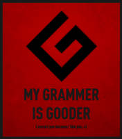 My grammer is gooder by joogz