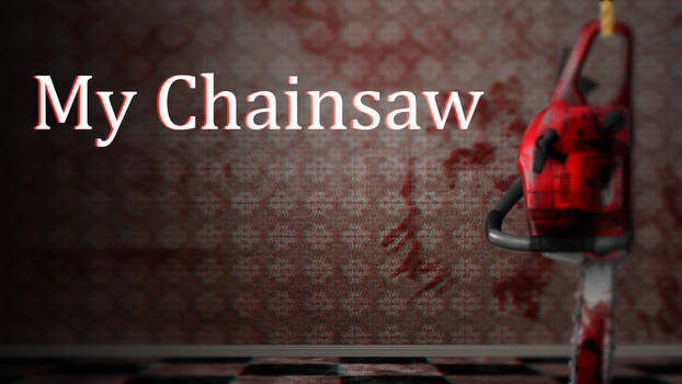 My Chainsaw - Creepypasta by MsValentines