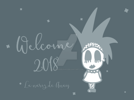 Welcome 2018 by LaNarizDeAnais
