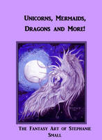 Unicorns Mermaids Dragons book cover horse pegasus by StephanieSmall