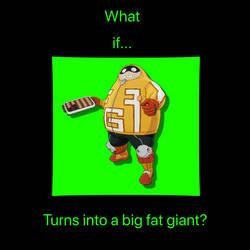 What if Fatgum turns into a big fat giant? Meme