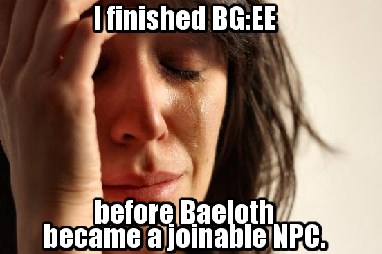 First world problems baeloth