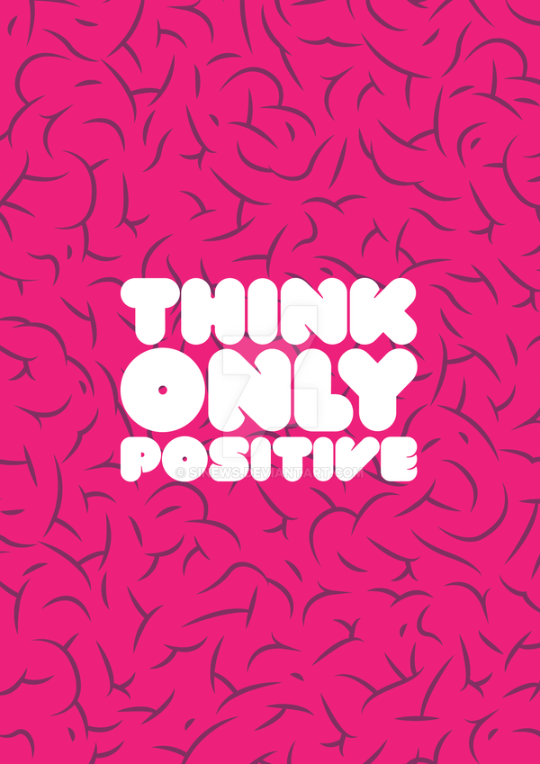Only Positive Vibes For Everyone Find More Positive: Think Only Positive By SinewS On DeviantArt