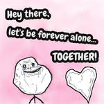 Let's be Forever Alone Together!