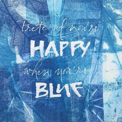 Pretend you're happy when you're blue