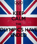 Keep Calm the Olympics have ended
