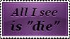 All I See Is Die Stamp