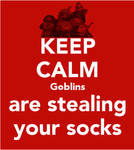 Keep Calm Goblins are stealing your socks