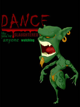 Dance like you've killed anyone watching.