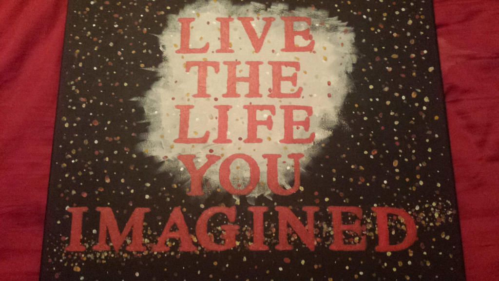 live the life you imagined by mgkilldog