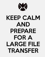 Keep Calm and Prepare for a Large File Transfer by MissIzzy