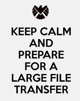Keep Calm and Prepare for a Large File Transfer