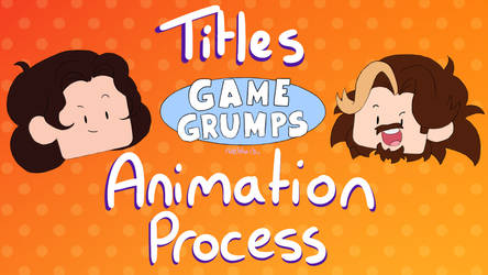 Game Grumps Animated Titles Process