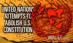 UN attempts to abolish US Constitution