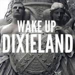 WAKE UP DIXIELAND