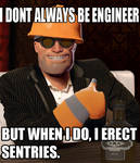 I DONT ALWAYS BE ENGINEER