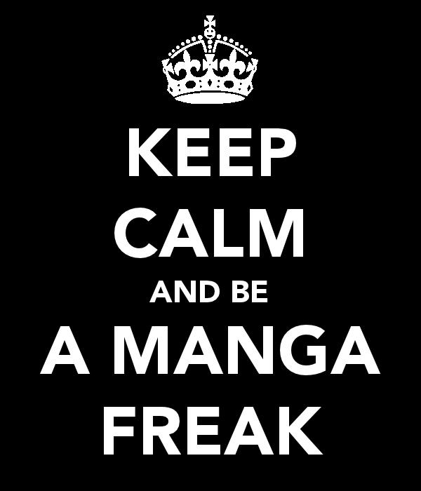 KEEP CALM AND BE A MANGA FREAK By PromenadeQueen Vampire MidoriMizu