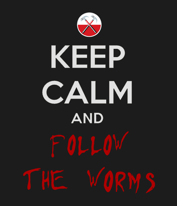 keep calm and follow the worms by Fboss90