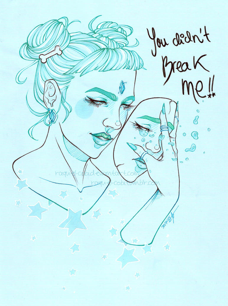 You did not break me by raquel-cobi