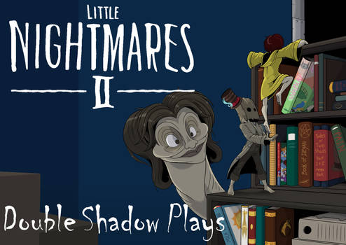 Double Shadow Plays Little Nightmares 2
