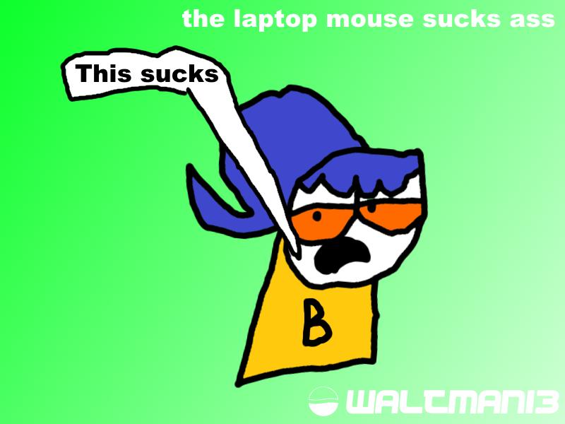 Laptop Mouse Sucks by Waltman13