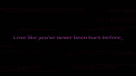 Love like you've never been hurt before by Loupyboy
