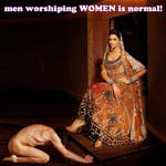 worshipping WOMEN is normal!