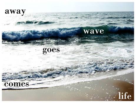 Life's Like A Wave . . .