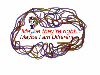 Maybe They're Right - Maybe  I am Different