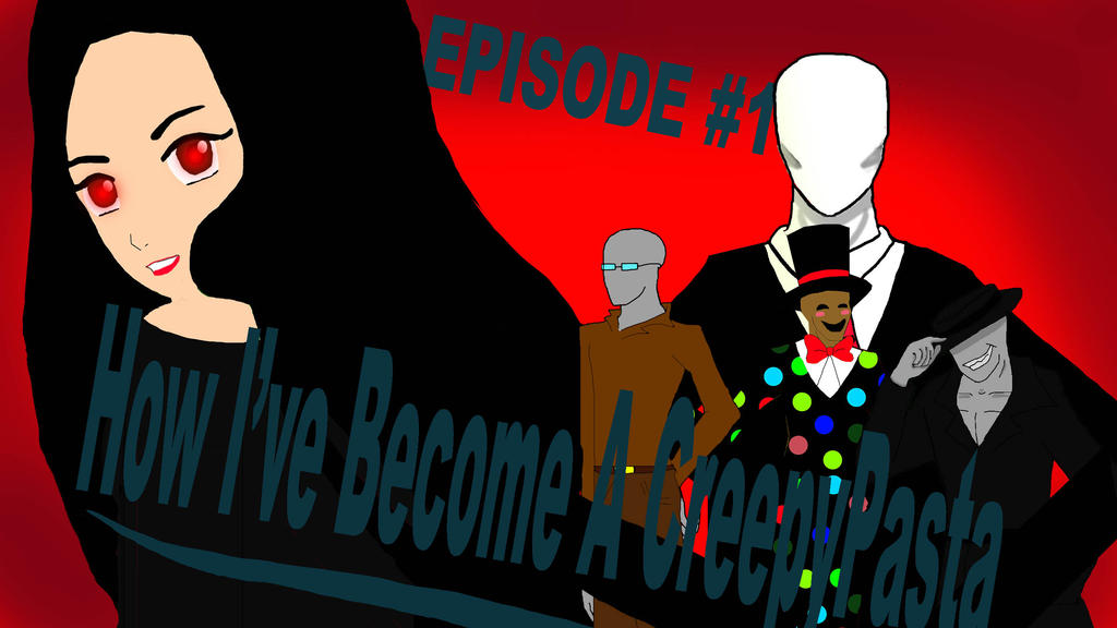 How i've become a creepypasta EP 1 youtube link by Ninath
