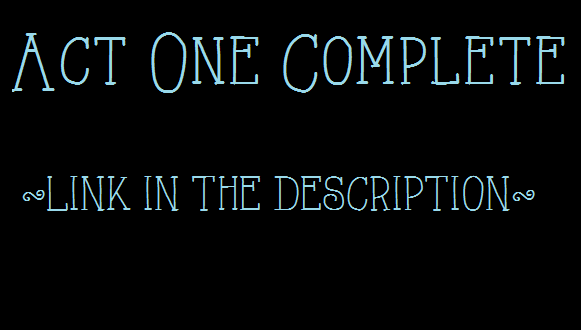 ACT ONE IS COMPLETE! LINK IN THE DESCRIPTION!! by D-Chan416