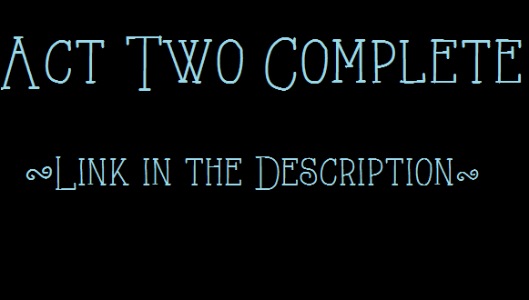 ACT TWO IS COMPLETE! LINK IN THE DESCRIPTION!! by D-Chan416