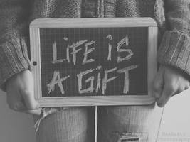 Life is a G I F T. by MaxNasty