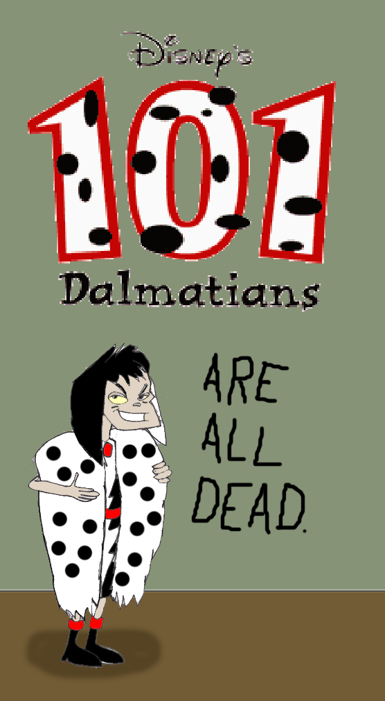 101 Dalmatians are all dead. by Trey-Vore