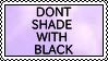 Dont Shade With Black Stamp Remake by DranoCocktail