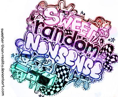 Sweet Random Nonsense by sweeter-than-reality