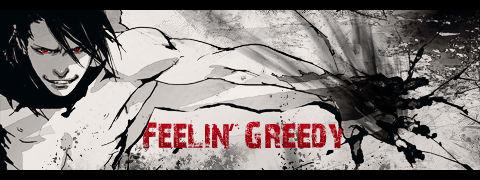 Feelin' Greedy