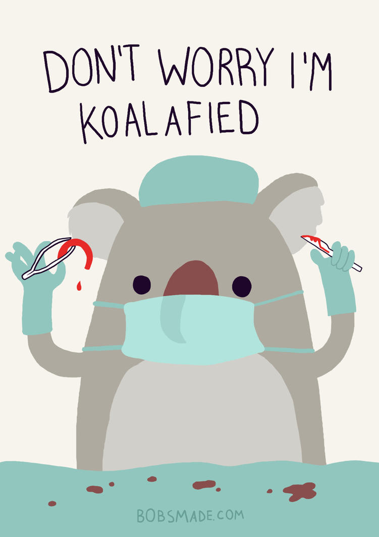 Don't Worry I'm Koalafied by Bobsmade