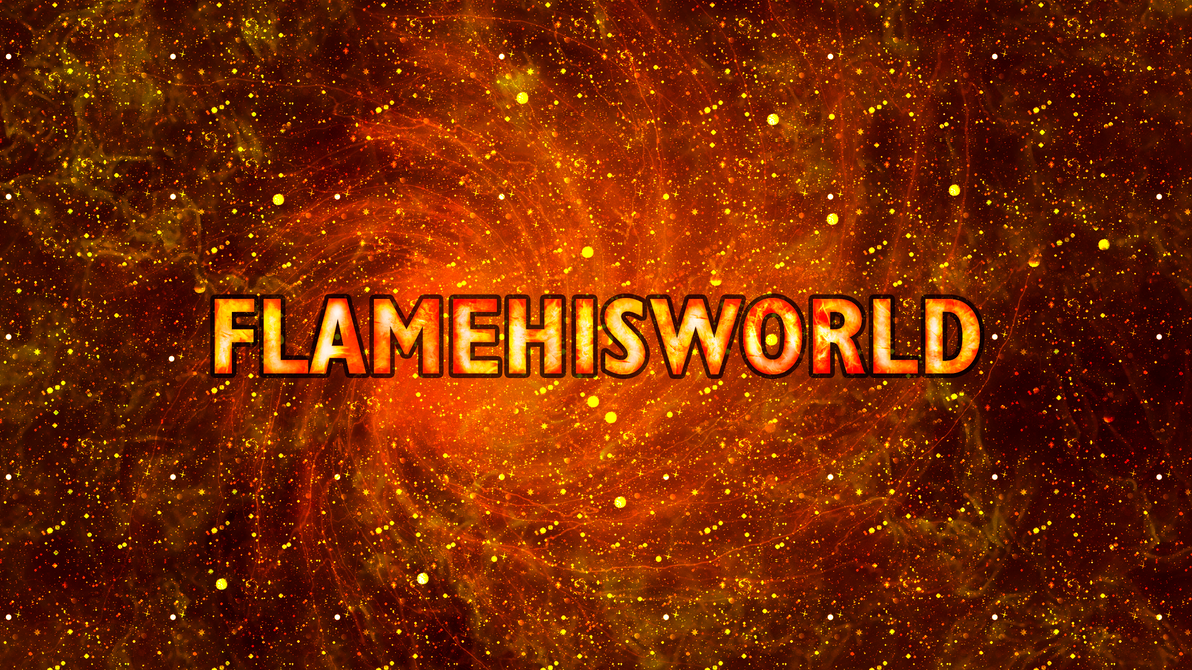 FlameHisWorld - January 2015 by FlamingClaw